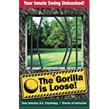 The Gorilla Is Loose:: Your Innate Swing Unleashed!: Volume 2 (Just Hit The Damn Ball!)