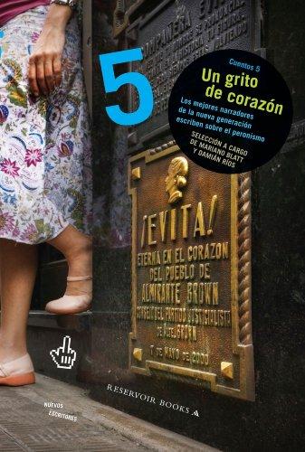 Un grito de corazón (Antología 5): Los mejores narradores de la nueva generación escriben sobre el peronismo por Mariano Blatt- Damián Ríos