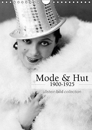 Mode und Hut 1900-1925 (Wandkalender 2018 DIN A4 hoch): Fotografien der ullstein bild collection zu Mode und Hut 1900-1925 (Monatskalender, 14 Seiten ... bild Axel Springer Syndication GmbH, ullstein (Mode-kunst)