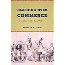 Clashing over Commerce: A History of US Trade Policy (Markets and Governments in Economic History) (English Edition)