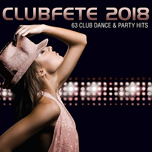 Clubfete 2018 (63 Club Dance & Party Hits) [Explicit]