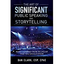 The Art Of Significant Public Speaking And Storytelling (English Edition)