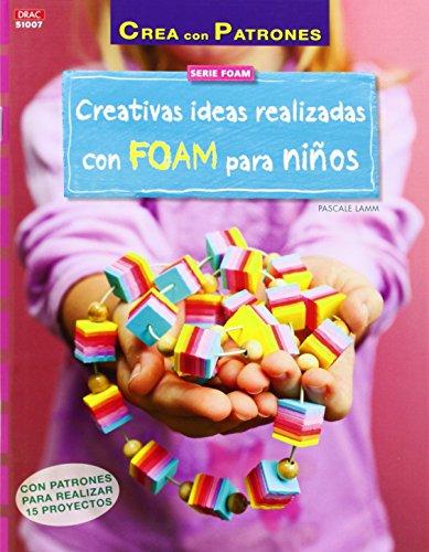 Creativas ideas realizadas con FOAM para niños : con patrones para realizar 15 proyectos por Pascale Lamm