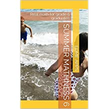 Summer Mathness 6: Real math for grade 5 graduates (English Edition)