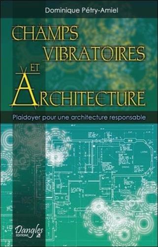 Champs vibratoires et architecture : Plaidoyer pour une architecture responsable par Dominique Pétry-Amiel