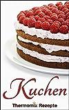 Thermomix Rezepte: Ausgezeichnete Kuchen & Torten (Thermomix TM5 & TM31 Kochbuch)