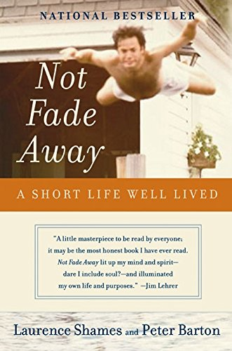 Not Fade Away: A Short Life Well Lived por Laurence Shames