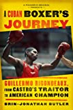 A Cuban Boxer's Journey: Guillermo Rigondeaux, from Castro's Traitor to American Champion (Kindle Single) : Guillermo Rigondeaux, from Castro's Traitor to American Champion