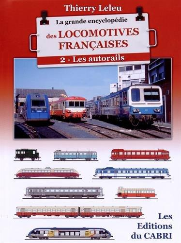 La grande encyclopédie des locomotives françaises : Tome 2, Les autorails par Thierry Leleu