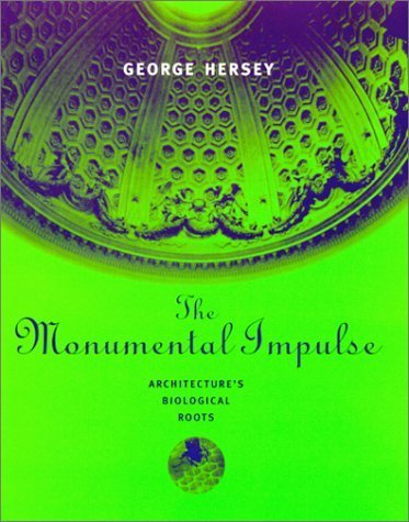 The Monumental Impulse: Architecture's Biological Roots by Hersey, George (1999) Hardcover
