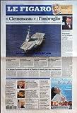 FIGARO (LE) [No 19140] du 15/02/2006 - CLEMENCEAU - L'IMBROGLIO - LA JUSTICE AU COEUR DU DOSSIER - INCERTITUDES SUR LE DESAMIANTAGE - LE COUT DES OPERATIONS S'ALOURDIT - UNE AFFAIRE INDIGNE, POUR LA GAUCHE UN JEUNE HOMME ENLEVE ET BATTU A MORT PAR SES RAVISSEURS TOUT SAVOIR SUR LES CHEQUES EMPLOIS-SERVICES LE CRI D'ALARME DU MEDEF - FRANCE TELECOM - BENEFICES RECORDS - INTERNET, LABORATOIRE PUBLICITAIRE - NUCLEAIRE IRANIEN - L'APPEL FRANCO-RUSSE - GRIPPE AVIAIRE - PLAN D'URGENCE...