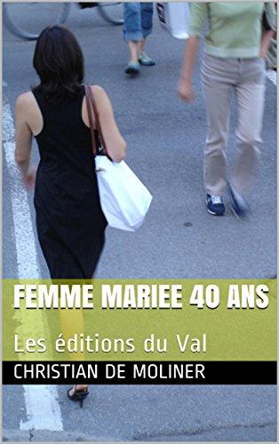 femme mariee 40 ans: Les éditions du Val