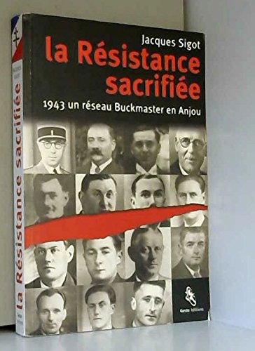 La Resistance Sacrifiee ; un Rseau Bukmaster en Anjou