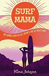 Surf Mama: One Woman's Search for Love, Happiness and the Perfect Wave by Wilma Johnson (2014-06-02)