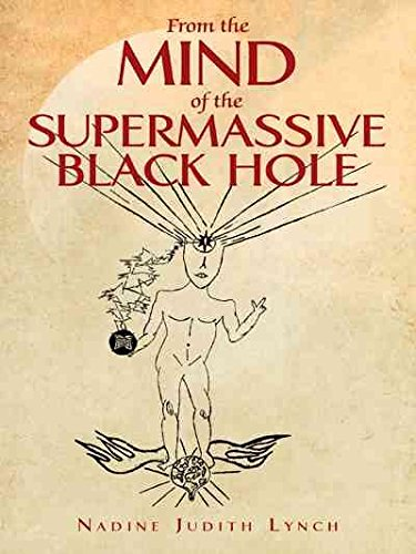[From the Mind of the Supermassive Black Hole] (By: Nadine Judith Lynch) [published: May, 2009]