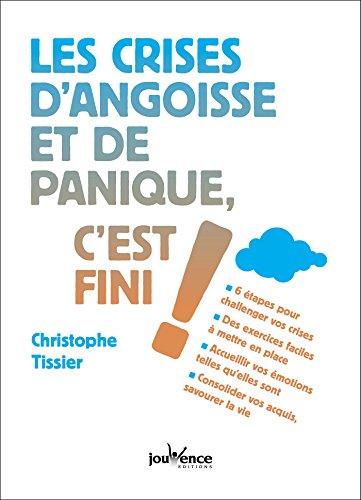 Les crises d'angoisse et de panique, c'est fini ! (C'est fini ! C'est parti !) par Christophe Tissier