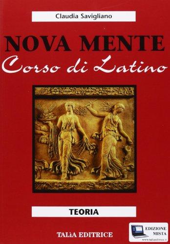 Nova mente. Corso di latino. Teoria. Per le Scuole superiori