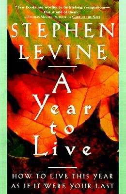 [(A Year to Live)] [Author: Stephen Levine] published on (April, 1998)