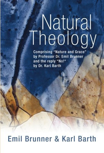 Natural Theology: Comprising Nature and Grace by Professor Dr. Emil Brunner and the reply No! by Dr. Karl Barth by Emil Brunner (2002-12-10)