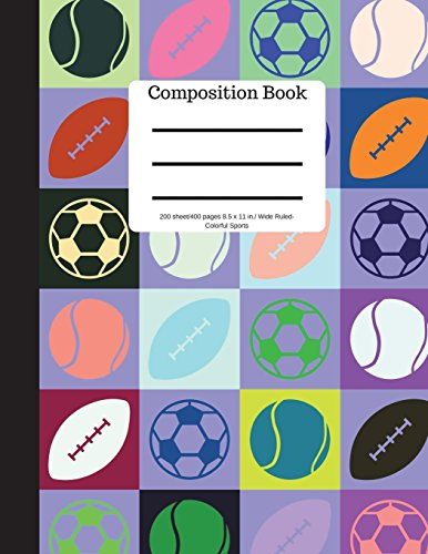 Composition Book 200 sheet/400 pages 8.5 x 11 in.-Wide Ruled Colorful Sports: Baseball Tennis Soccer Football Futbol Sports Writing Notebook | Soft Cover Futbol Back Cover