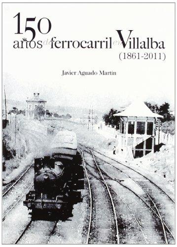 150 años de ferrocarril en Villalba (1861-2011) por Javier Aguado Martín