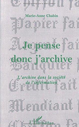 Je pense donc j'archive: L'archive dans la société de l'information