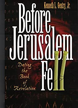 Before Jerusalem Fell: Dating the Book of Revelation (English Edition)
