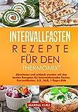 Intervallfasten-Rezepte für den Thermomix®: Abnehmen und schlank werden mit den besten Rezepten für Intermittierendes Fasten, Kurzzeitfasten, 5:2, 16:8, 1-Tages-Diät mit dem Thermomix®