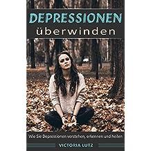 Depressionen: Depressionen überwinden: Wie Sie Depressionen verstehen, erkennen und heilen