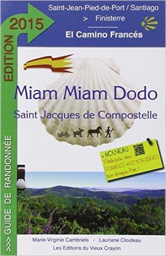 Miam-Miam-Dodo Camino Francs 2015 (de Saint-Jean-Pied-de-Port  Santiago) de Marie-Virginie Cambriels et Lauriane Clouteau ( 5 dcembre 2014 )