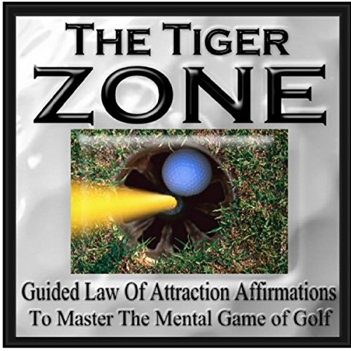 the-tiger-zone-guided-law-of-attraction-affirmations-to-master-the-mental-game-of-golf