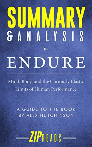 Summary & Analysis of Endure: Mind, Body, and the Curiously Elastic Limits of Human Performance | A Guide to the Book by Alex Hutchinson por ZIP Reads