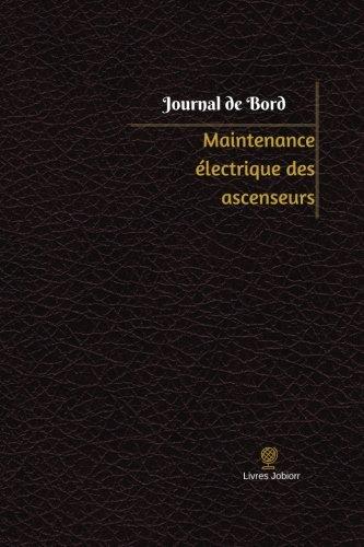 Maintenance électrique des ascenseurs Journal de bord: Registre, 100  pages, 15,24 x 22,86 cm