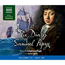 The Diary Of Samuel Pepys III[Leighton Pugh] [NAXOS AUDIOBOOKS:NA0176] (Naxos Non Fiction Audiobooks)