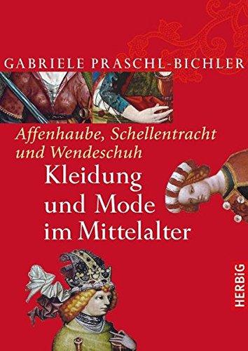 Affenhaube, Schellentracht und Wendeschuh: Kleidung und Mode im Mittelalter