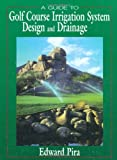 A Guide to Golf Course Irrigation System Design and Drainage (Turfgrass Science and Practice)