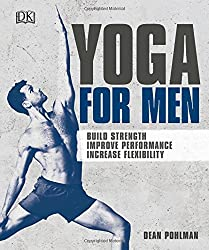 Yoga For Men: Build Strength, Improve Performance, Increase Flexibility