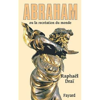 Abraham : ou la recréation du monde (Biographies Historiques)