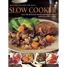 Best Ever Recipes for Your Slow Cooker: Over 200 Delicious Mouthwatering Dishes To Make In A Slow Cooker by Catherine Atkinson (2016-03-07)