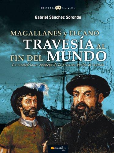 Magallanes y Elcano: travesía al fin del mundo por Gabriel Sánchez Sorondo