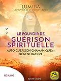 Le pouvoir de guérison spirituelle (sans méditation guidée - no audio): Auto-guérison chamanique et régénération (Savoirs Anciens) (French Edition)