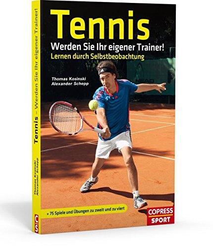 Tennis: Werden Sie Ihr eigener Trainer!: Lernen durch Selbstbeobachtung