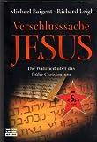 Verschlusssache Jesus: Die Wahrheit über das frühe Christentum - Michael Baigent