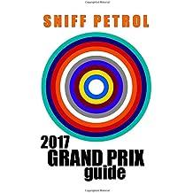 Sniff Petrol 2017 Grand Prix Guide