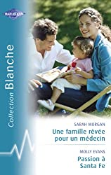 Une famille rêvée pour un médecin - Passion à Santa Fe (Harlequin Blanche)