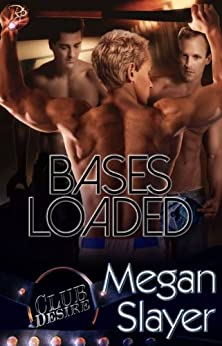 Bases Loaded (Club Desire Series, Book Two) by Megan Slayer by [Slayer, Megan]