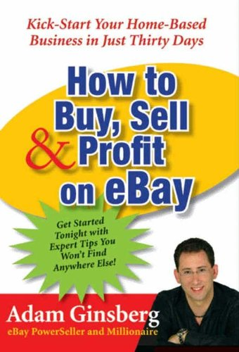 How to Buy, Sell, and Profit on eBay: Kick-Start Your Home-Based Business in Just Thirty Days (English Edition) -