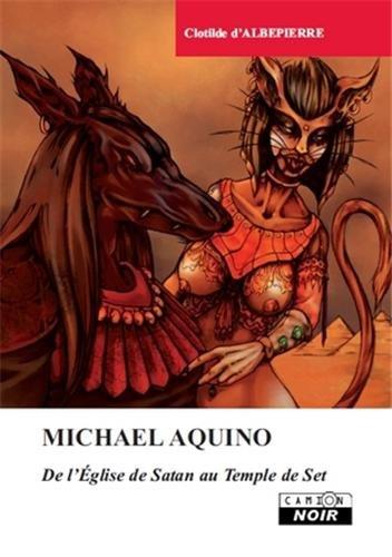MICHAEL AQUINO De l'Eglise de Satan au Temple de Seth par Clotilde d'Albepierre