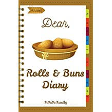 Dear, Rolls & Buns Diary: Make An Awesome Month With 31 Best Rolls & Buns Recipes! (Roll Recipe Book, Cinnamon Roll Cookbook, Cinnamon Roll Recipe Book, ... Recipe Book) [Volume 1] (English Edition)