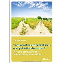 Transformation des Kapitalismus oder grüne Marktwirtschaft?: Pfade zur Nachhaltigkeit bei Altvater, Jänicke, Nair und Rifkin